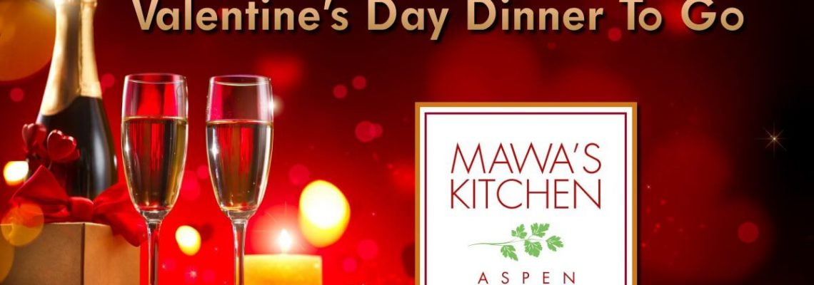 Valentine's Dinner Menu - To Go - Mawa's Kitchen Aspen Colorado